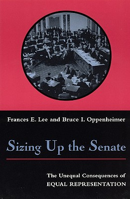 Sizing Up the Senate By Lee, Frances E./ Oppenheimer, Bruce Ian