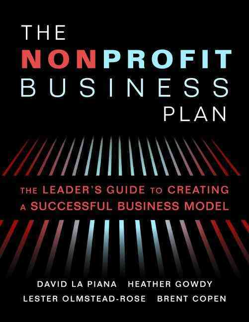 The Nonprofit Business Plan By LA Piana, David/ Gowdy, Heather/ Olmstead-rose, Lester/ Copen, Brent